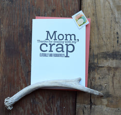 Mom Thanks for Dealing with my Crap...