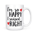I'm So Happy I Swiped Right Coffee Mug - Coffee Mug - GIFTABLE GOODIES