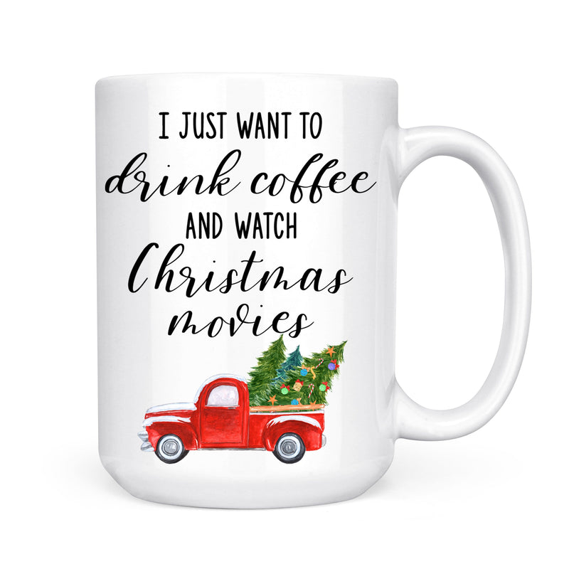 I Just Want To Drink Coffee And Watch Christmas Movies Coffee Mug