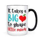 It Takes A Big Heart to Shape Little Minds Teacher Mug