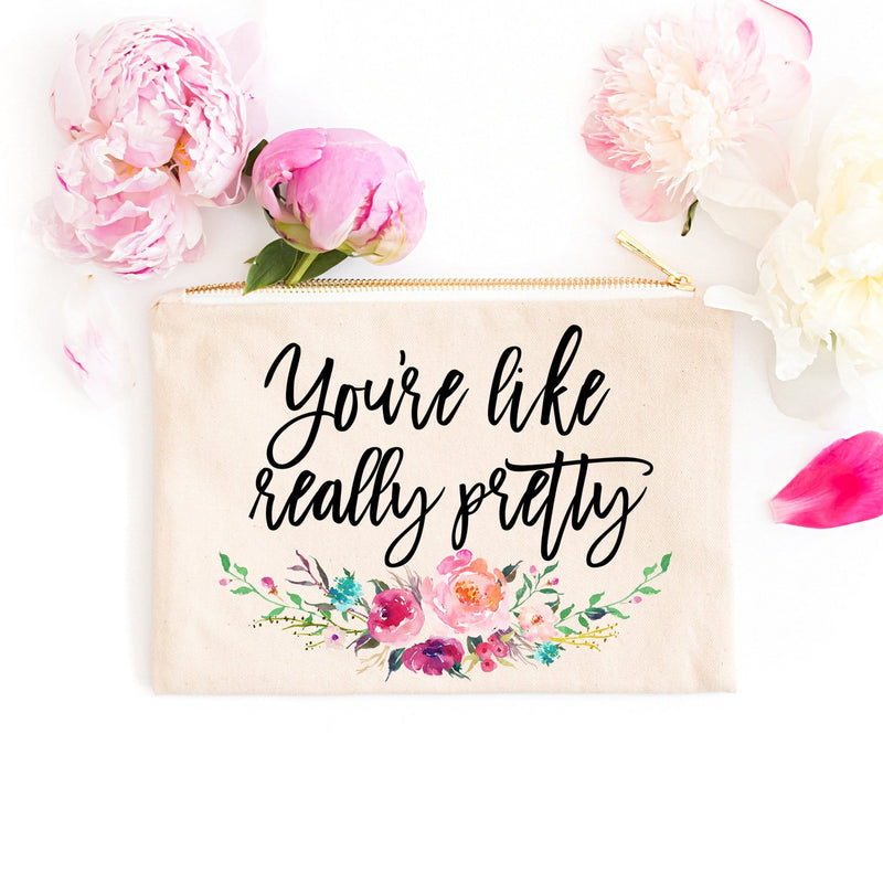 You're Like Really Pretty - Cosmetic Bag - GIFTABLE GOODIES