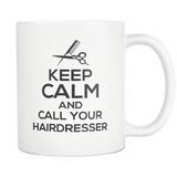 Keep Calm And Call Your Hairdresser! Coffee Mug