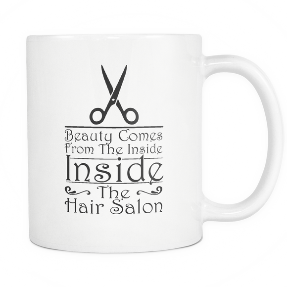 Beauty Comes From The Inside (Inside The Hair Salon!) Coffee Cup!