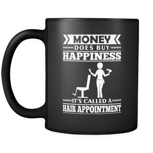 Money Does Buy Happiness. It's Called A Hair Appointment- Black Coffee Cup!