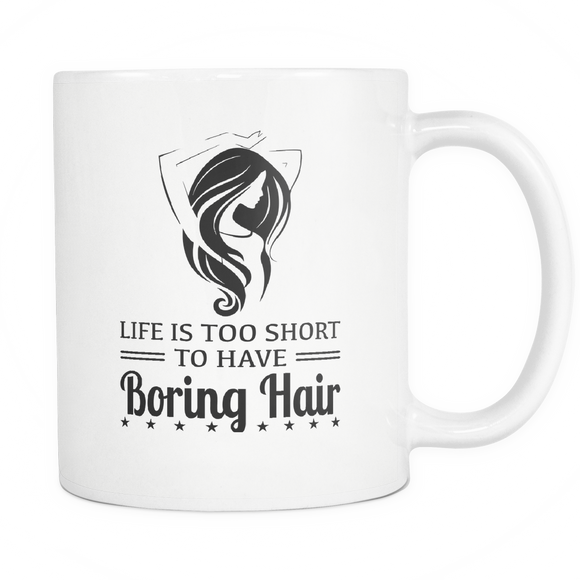 Life Is Too Short To Have Boring Hair - Coffee Cup