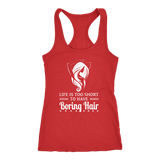 Life Is Too Short To Have Boring Hair! Women's T- Shirt!