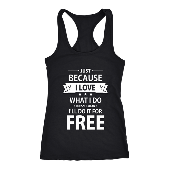 Just Because I Love What I Do Doesn't Mean I'll Do It For Free  Racerback Tank!