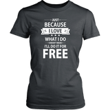 Just Because I Love What I do Doesn't Mean I'll Do It For Free District Women's Shirt