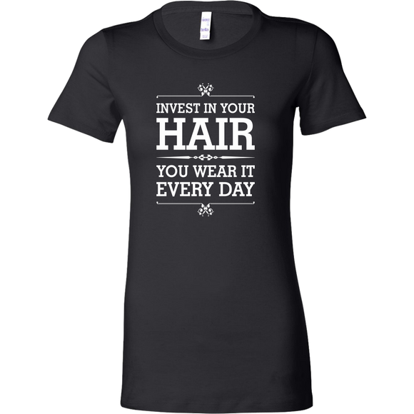 Invest In Your Hair -You Wear It Every Day! Bella Women's Shirt