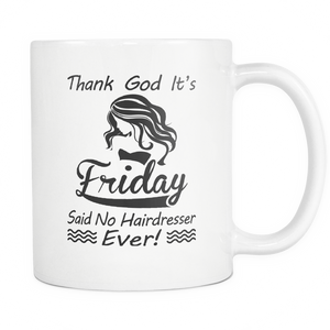 Thank God It's Friday (Said No Hairdresser -Ever!) Ladies Coffee Mug