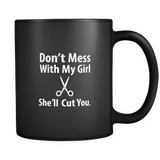 Don't Mess With My Girl - She'll Cut You. Hairstylist Black Coffee Mug!