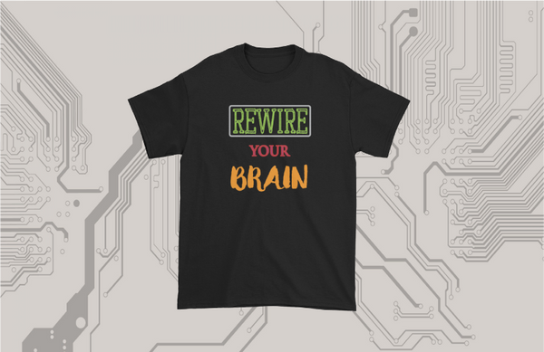 Rewire your Brain - Inspirational Graphic Tee BEST BUY
