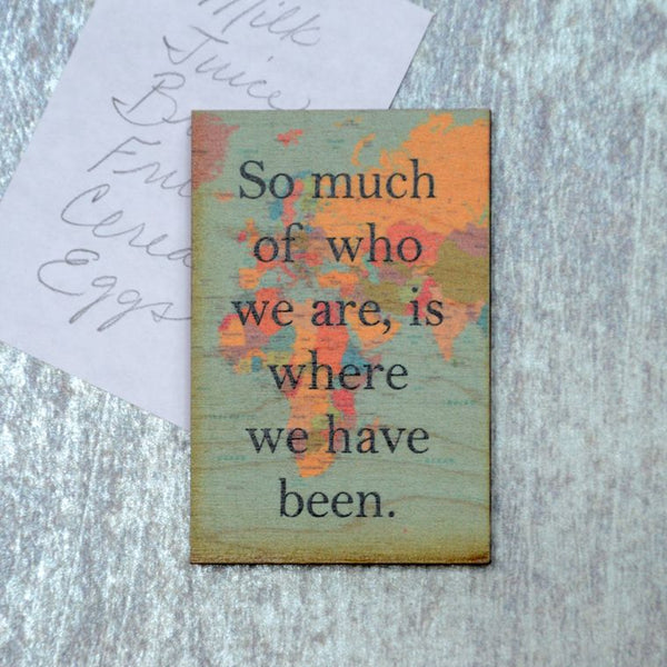 """So Much Of Who We Are, Is Where We Have Been"" - Made in USA Wooden Magnet"