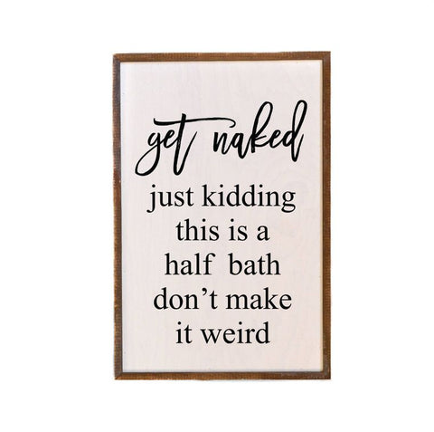 """Get Naked Just Kidding This Is A Half Bath"" - Made in USA Wooden Wall Hanging"