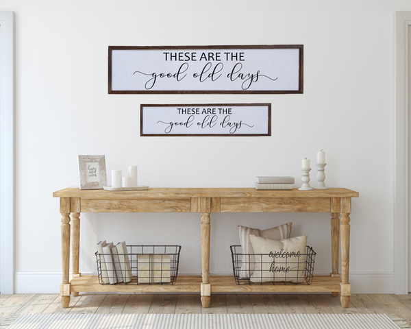 """These Are The Good Old Days"" - Made in USA Wooden Wall Hanging"