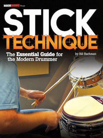 MODERN DRUMMER PRESENTS STICK TECHNIQUE The Essential Guide for the Modern Drummer