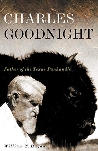 BOOKS - Charles Goodnight, Father of the Texas Panhandle - 2007