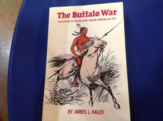 The Buffalo War: The History of the Red River Indian Uprising of 1874