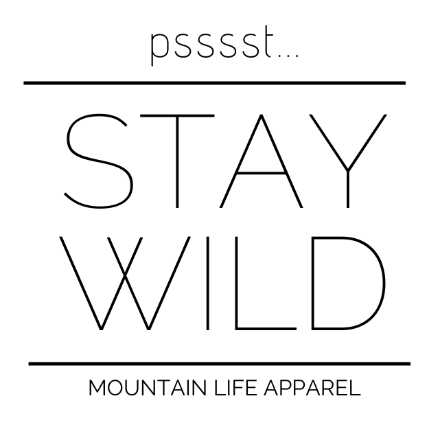 Pssst... STAY WILD STICKER - Mountain Life Apparel | Shop Hiking, adventure clothing online!