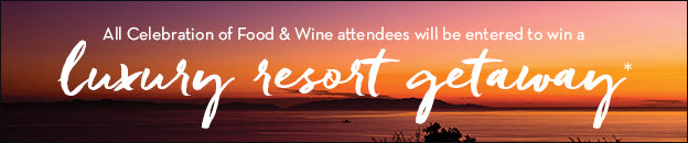 All Celebration of Food & Wine attendees will be entered to win a luxury resort getaway*