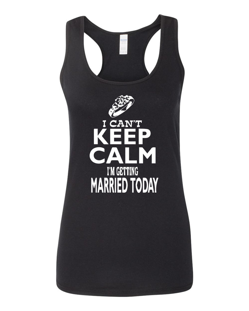 Women's SoftStyle I can't Keep Calm I'm Getting Married Today Racerback Tank Top - Comfort Styles