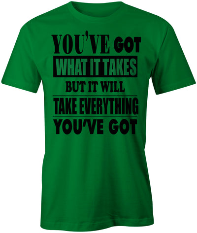 Men's You've Got What It Take T-Shirts