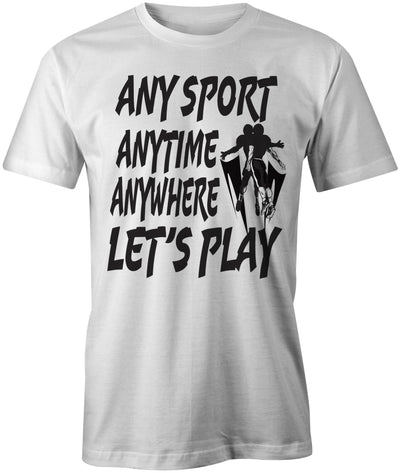 Men's Any Sport Anytime Anywhere LET'S PLAY T-Shirts - Comfort Styles