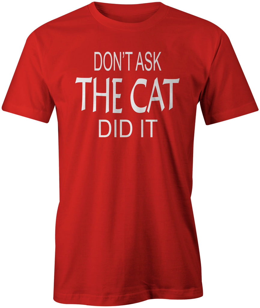 Men's Don't Ask, The Cat Did It T-Shirts - Comfort Styles