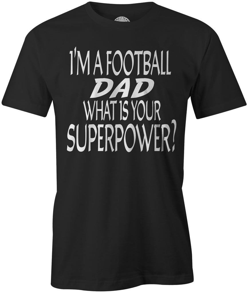 Men's I'm A Football DAD, What Is Your Superpower T-Shirts - Comfort Styles