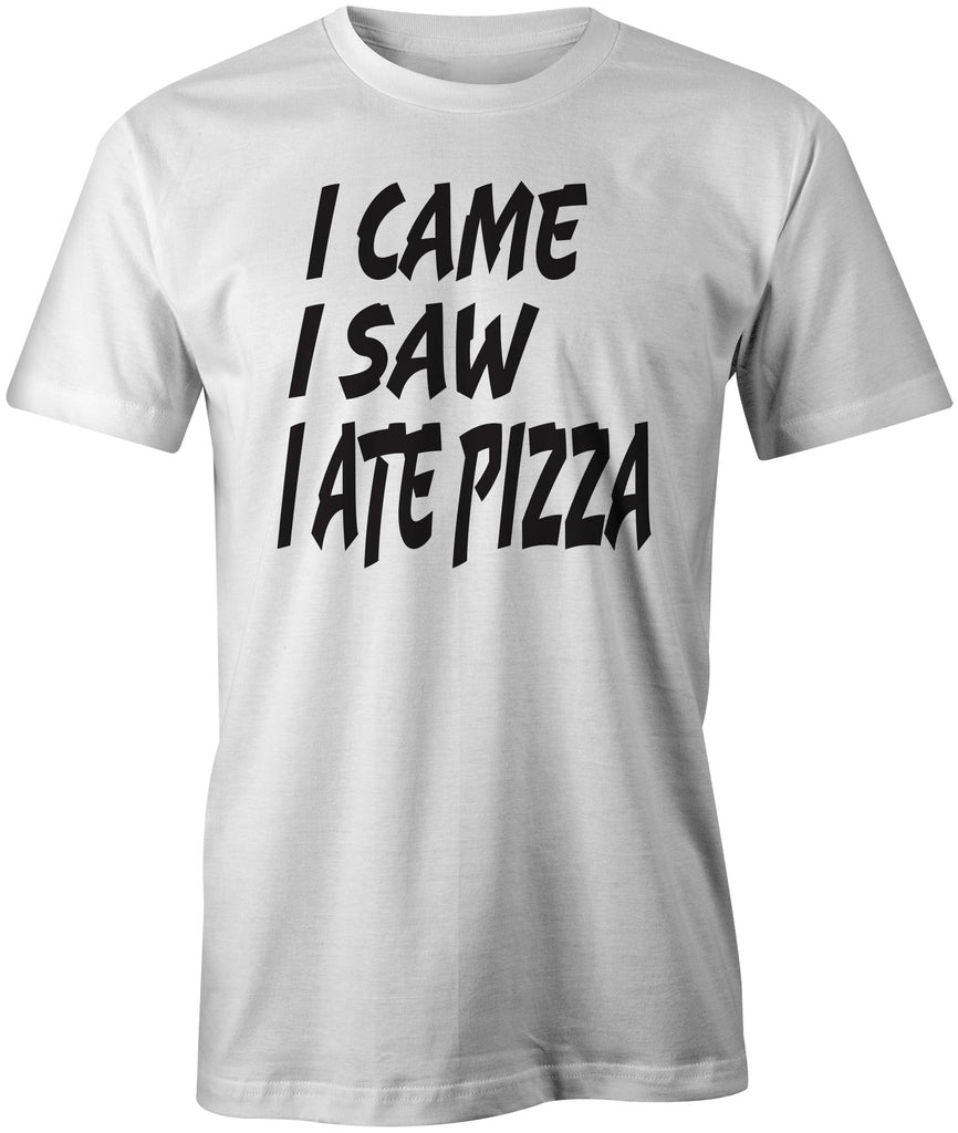 Men's I Came I saw I Ate Pizza T-Shirts - Comfort Styles