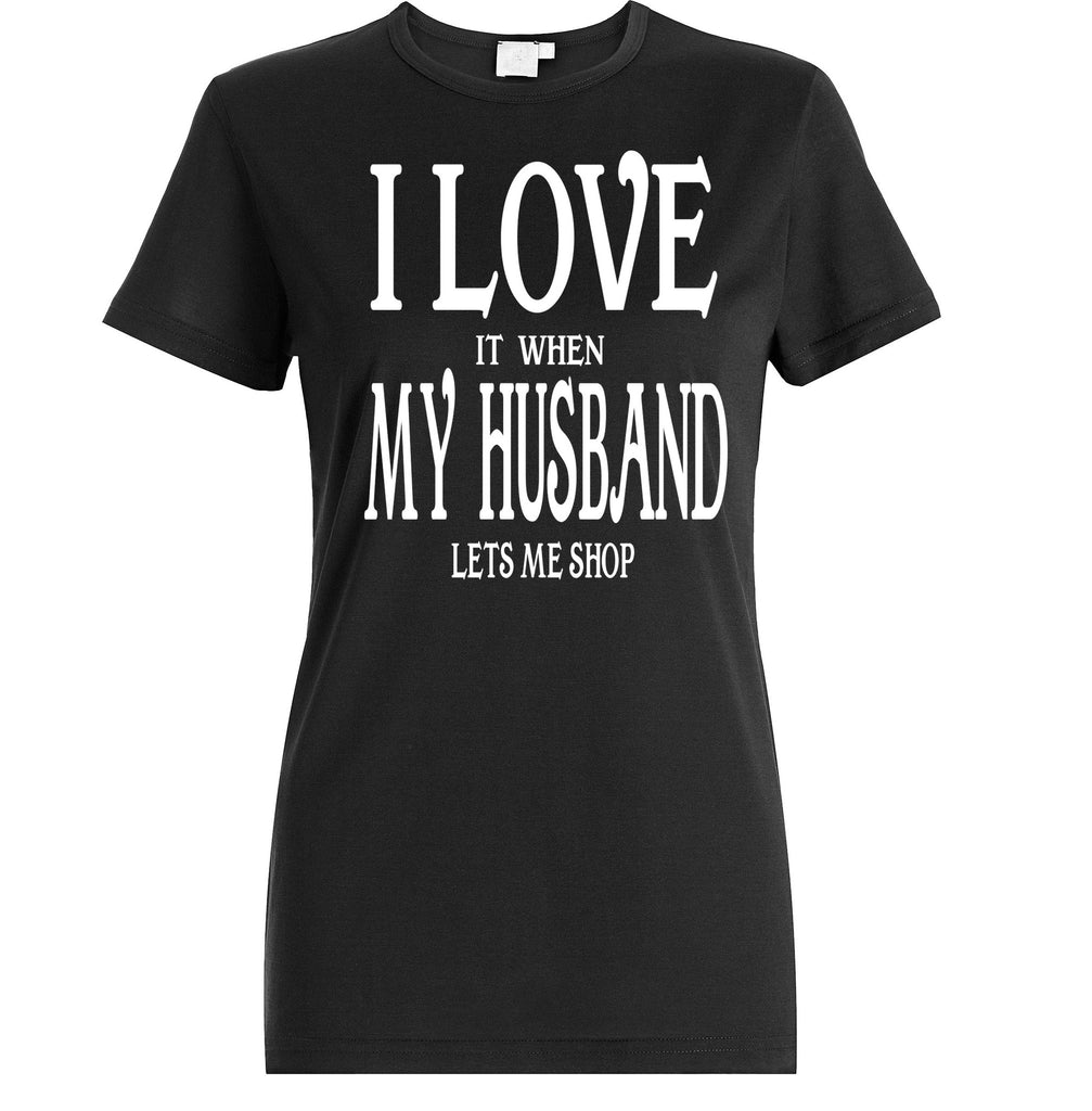 Women's I Love It When My Husband Let Me Shop T-Shirts - Comfort Styles