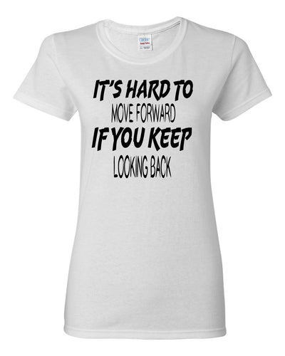 Women's It's Hard to Move Forward if you Keep Looking Back T-Shirts - Comfort Styles