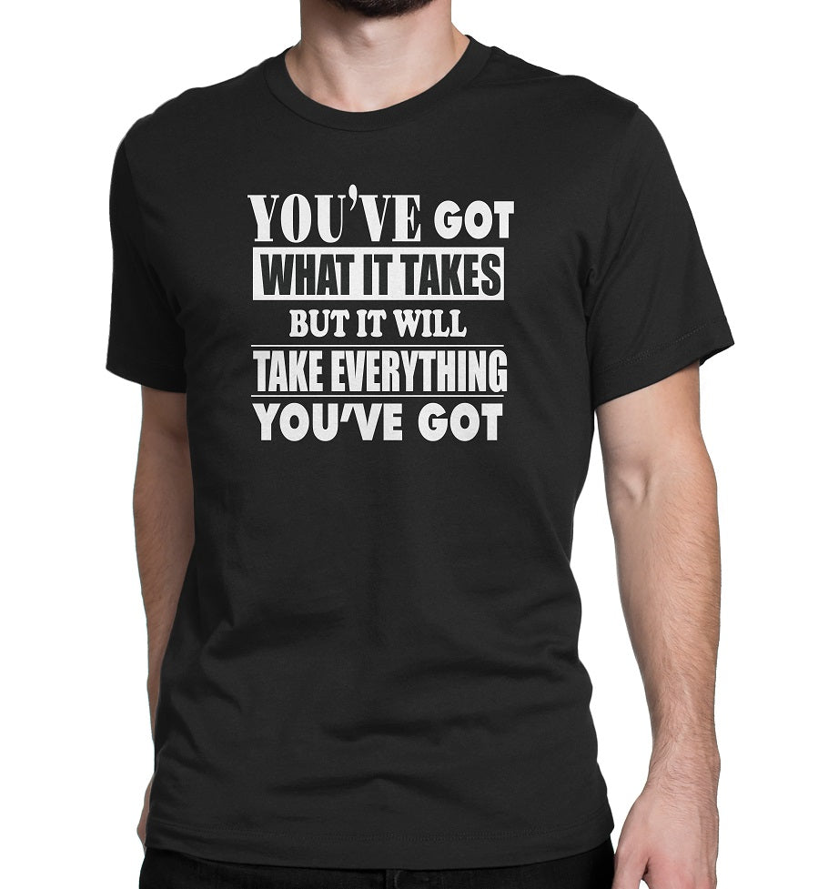 Men's You've Got What It Take T-Shirts - Comfort Styles