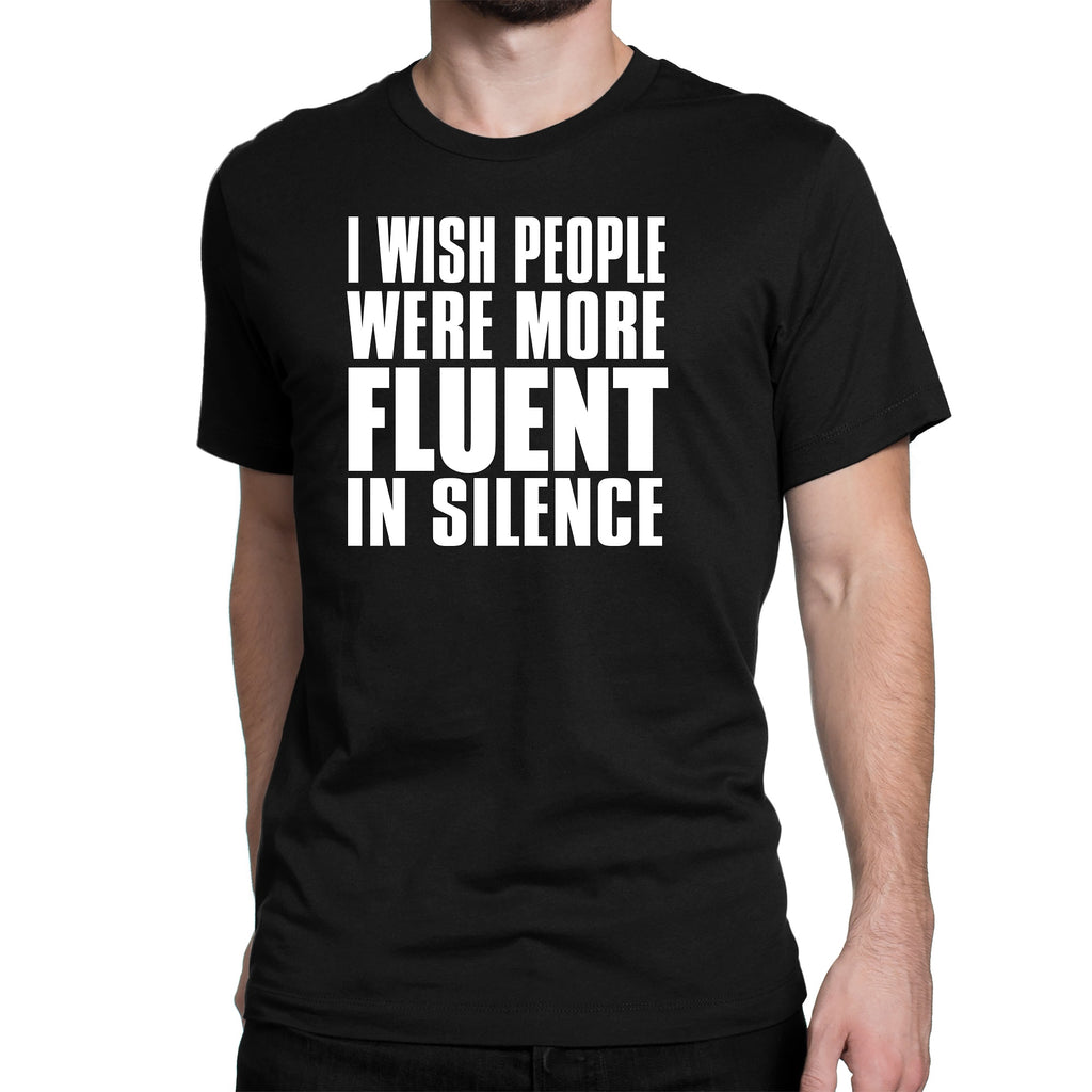 Men's I Wish People Were More Fluent In Silence T-Shirts - Comfort Styles