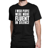 Men's I Wish People Were More Fluent In Silence T-Shirts