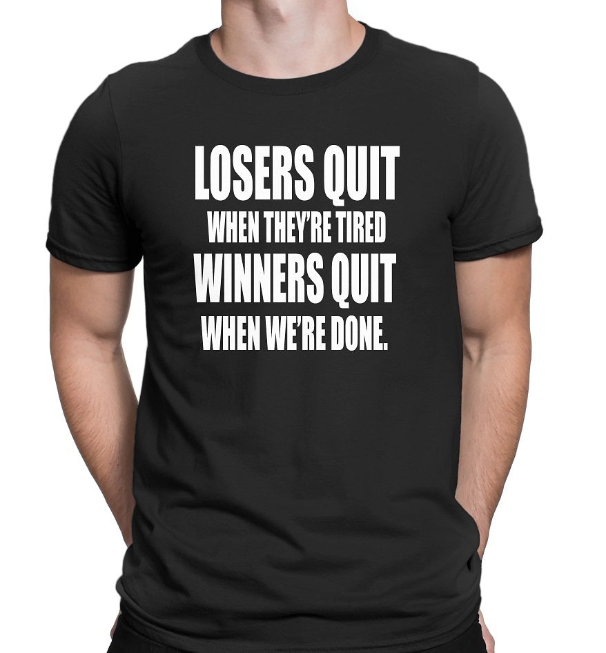 Men's Losers Quit When They're tired-Winners Quit when We're Done T-Shirts - Comfort Styles