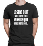 Men's Losers Quit When They're tired-Winners Quit when We're Done T-Shirts