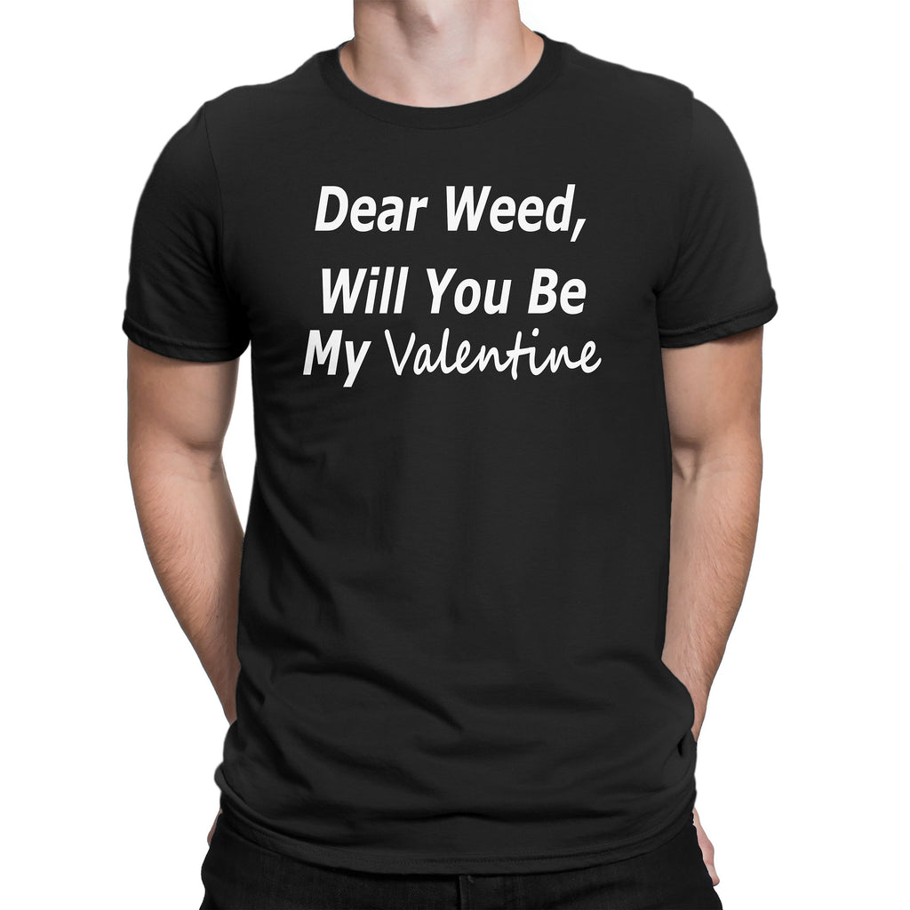 Men's Dear Weed, Will You Be My Valentine T Shirt - Comfort Styles