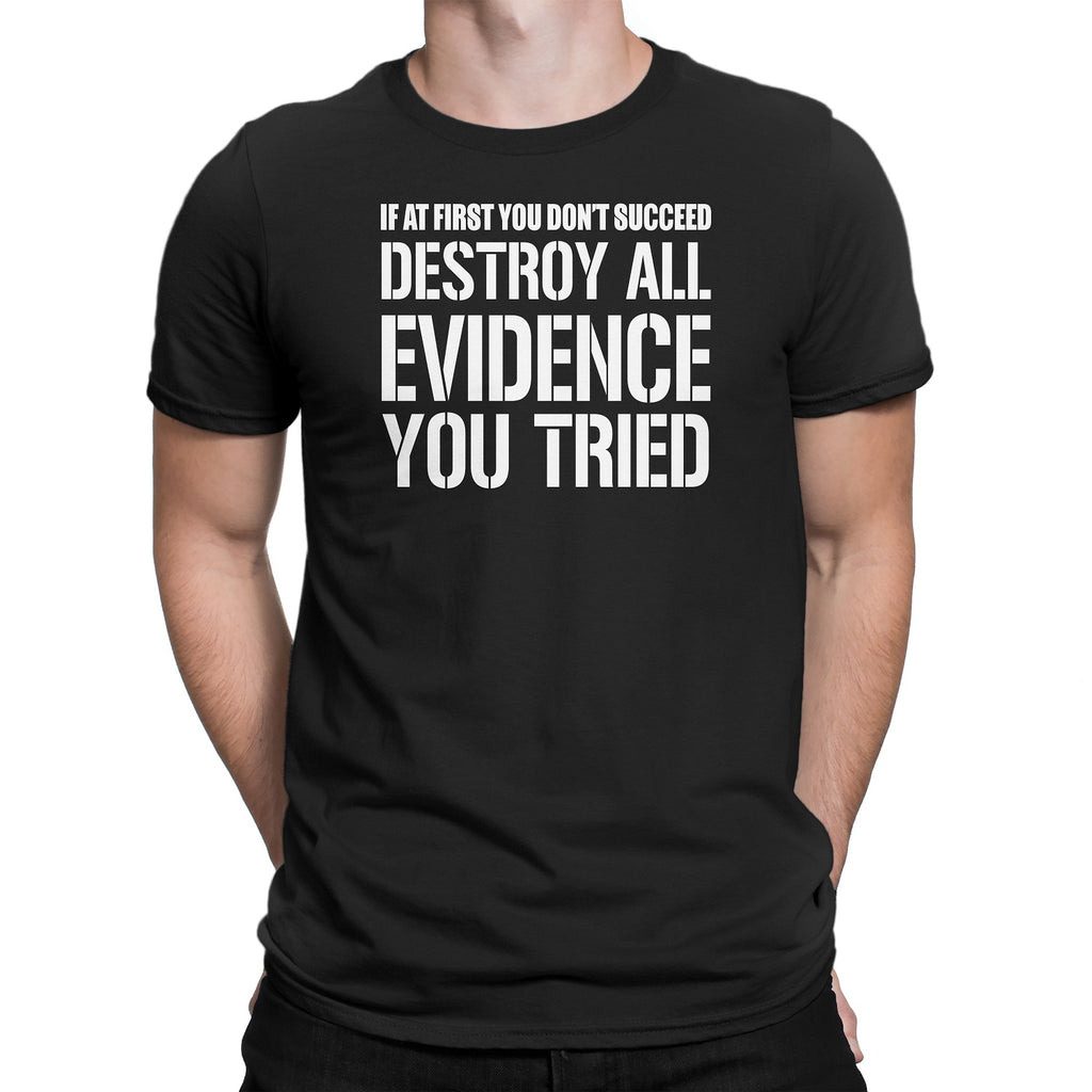 Men's If At First You Don't Succeed Destroy All Evidence You Tried T-Shirts - Comfort Styles