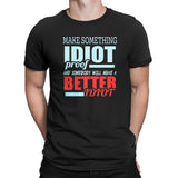 Men's Make Something IDIOT Proof And Somebody Color T-Shirts
