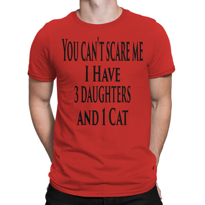 Men's You Can't Scare Me I Have 3 Daughters And 1 Cat T-Shirts - Comfort Styles