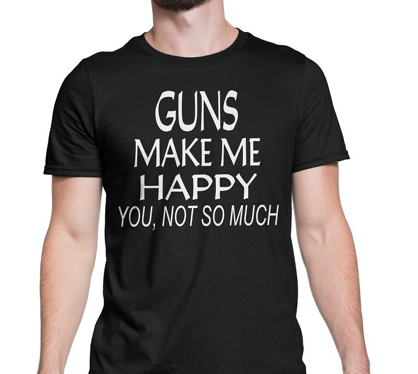 Men's Gun Make Me Happy You Not So Much T-Shirts - Comfort Styles