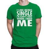 Men's I Like Being Single I'm Always There When I need Me T-Shirts