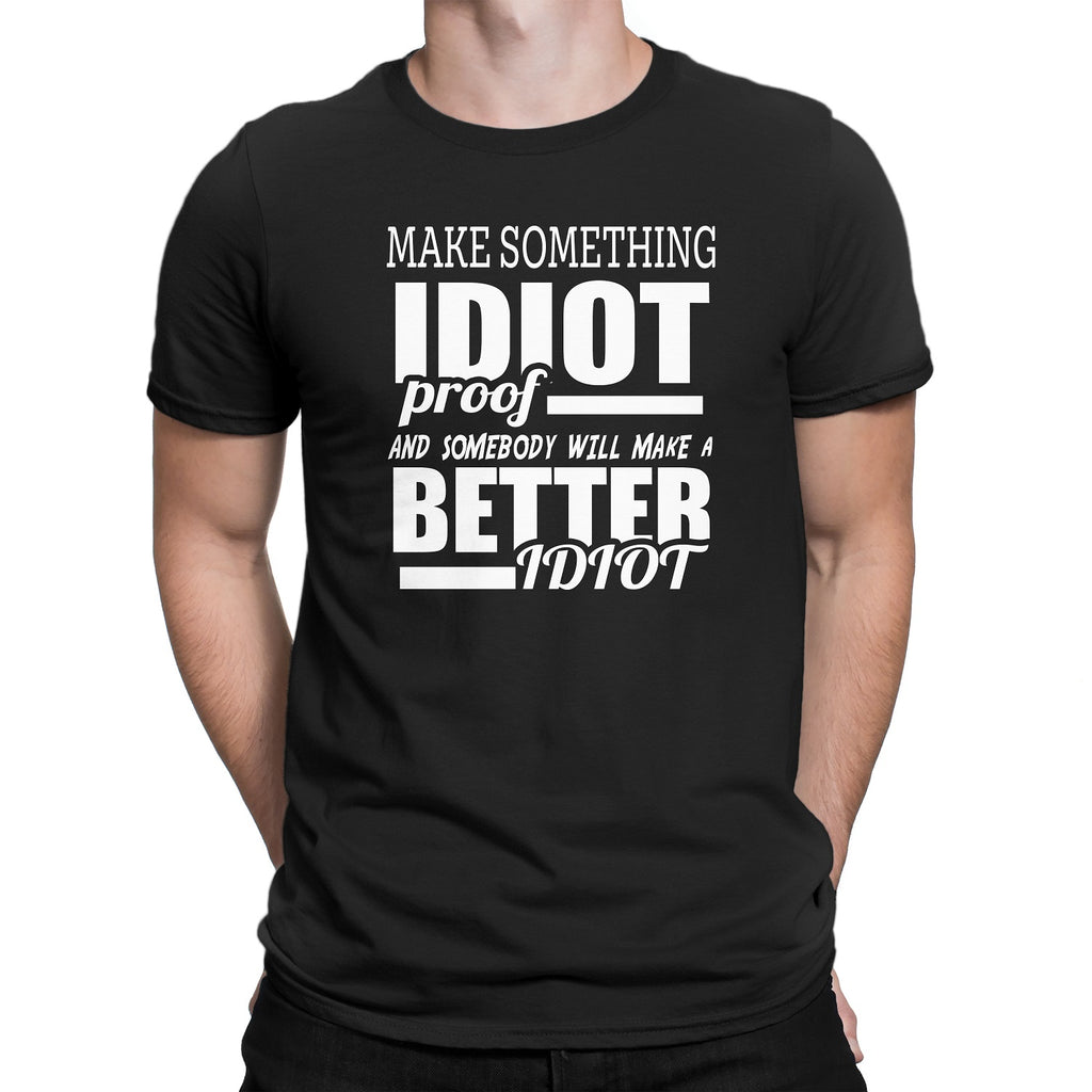 Men's Make Something IDIOT Proof And Somebody Will Make A BETTER Idiot T-Shirts - Comfort Styles