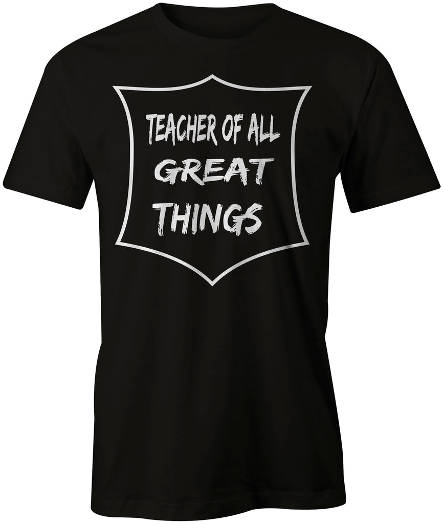 Men's Teacher of All Great Things T-Shirts - Comfort Styles