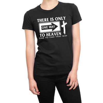 Women's There Is Only One Way To Heaven T Shirts - Comfort Styles