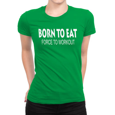 Women's Born To Eat-Force To Workout Tee - Comfort Styles
