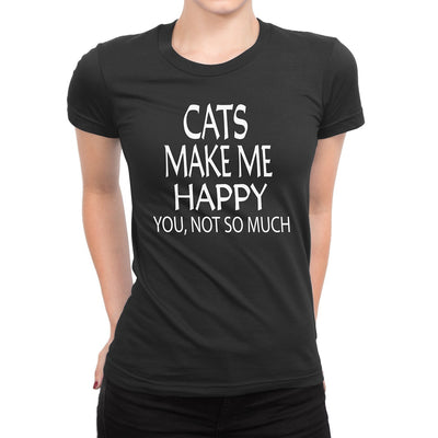 Women's Cats Make Me Happy You Not So Much Shirts - Comfort Styles