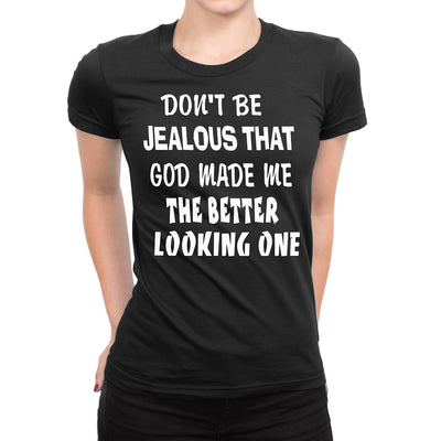 Women's Don't Be Jealous That God Made Me The Better Looking One Shirts