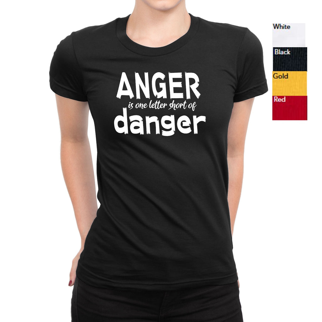 Women's Anger Is One Letter Short Of Danger T-Shirts - Comfort Styles